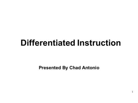 Differentiated Instruction Presented By Chad Antonio