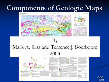 Components of Geologic Maps GEOL 3000 By Mark A. Jirsa and Terrence J. Boerboom 2003.