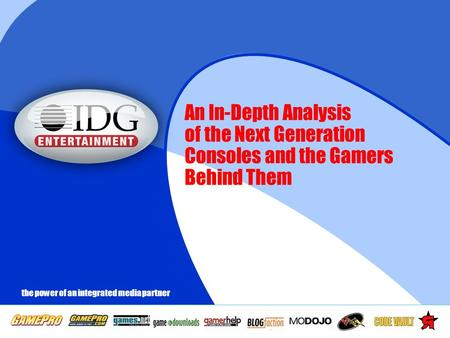 1 the power of an integrated media partner An In-Depth Analysis of the Next Generation Consoles and the Gamers Behind Them.