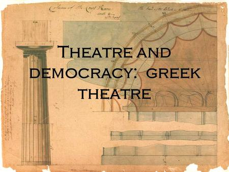 Theatre and democracy: greek theatre. Festival Theatre  Just by the name, what can we ASSUME about this type of theatre?