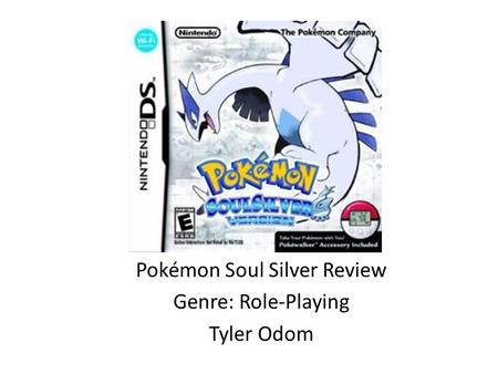 Pokémon Soul Silver Review Genre: Role-Playing Tyler Odom.