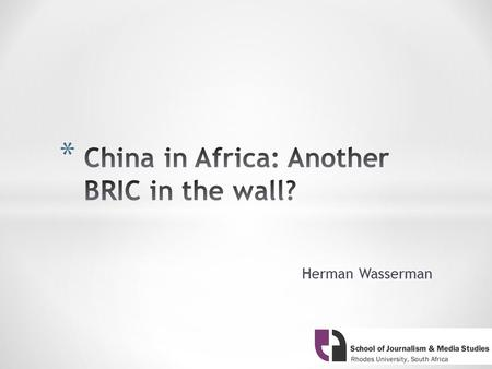 Herman Wasserman. * Look at SA in relation to other BRICS countries, as mediated in news media * South Africa a recent entrant to BRICS club of emerging.