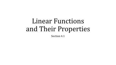 Linear Functions and Their Properties Section 4.1.