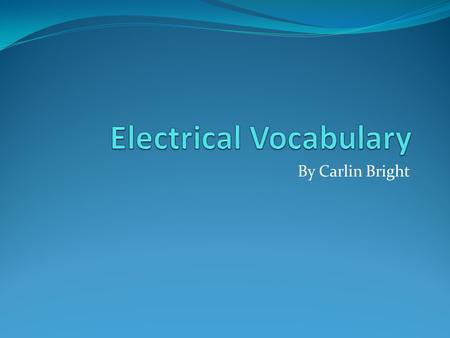 By Carlin Bright. Electricity The flow of electrons in a conductor.