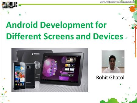 Android Development for Different Screens and Devices Rohit Ghatol.