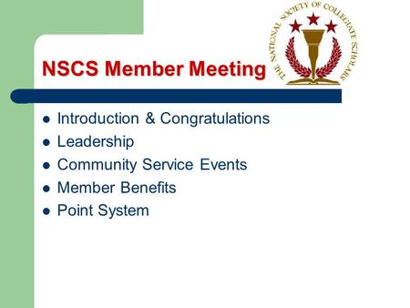 NSCS Member Meeting Introduction & Congratulations Leadership Community Service Events Member Benefits Point System.