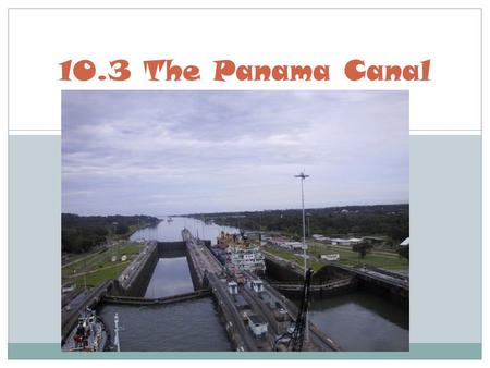 10.3 The Panama Canal.
