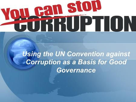 Using the UN Convention against Corruption as a Basis for Good Governance.