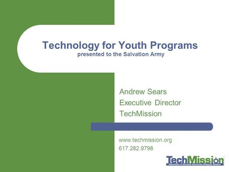 Technology for Youth Programs presented to the Salvation Army Andrew Sears Executive Director TechMission www.techmission.org 617.282.9798.