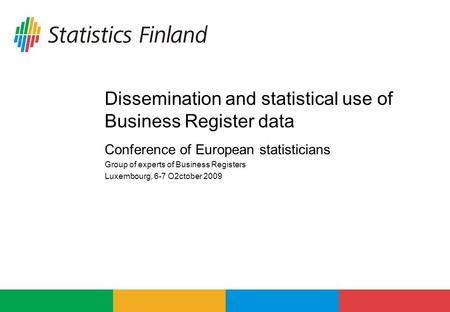 Dissemination and statistical use of Business Register data Conference of European statisticians Group of experts of Business Registers Luxembourg, 6-7.