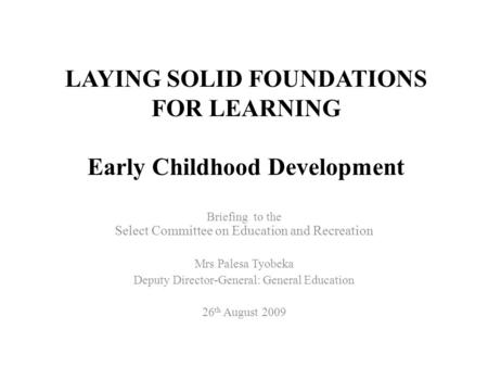 LAYING SOLID FOUNDATIONS FOR LEARNING Early Childhood Development