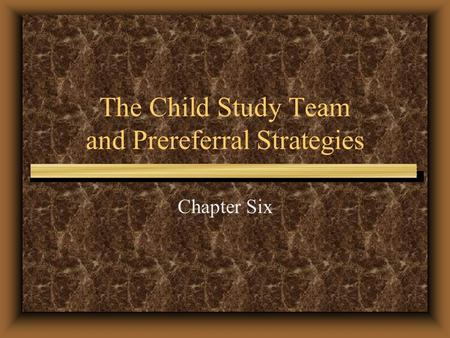 The Child Study Team and Prereferral Strategies Chapter Six.