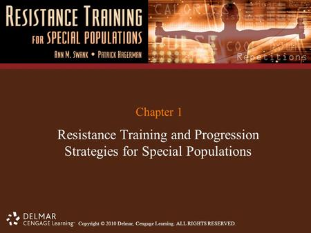 Copyright © 2010 Delmar, Cengage Learning. ALL RIGHTS RESERVED. Chapter 1 Resistance Training and Progression Strategies for Special Populations.