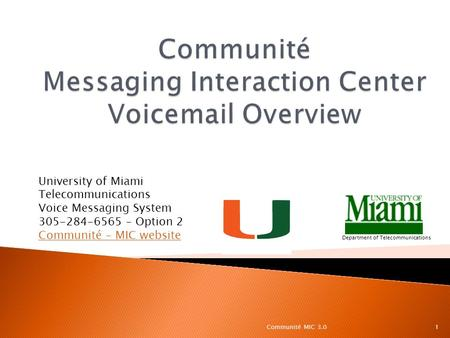 University of Miami Telecommunications Voice Messaging System 305-284-6565 – Option 2 Communité - MIC website Department of Telecommunications 1Communité.