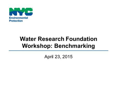 Water Research Foundation Workshop: Benchmarking April 23, 2015.