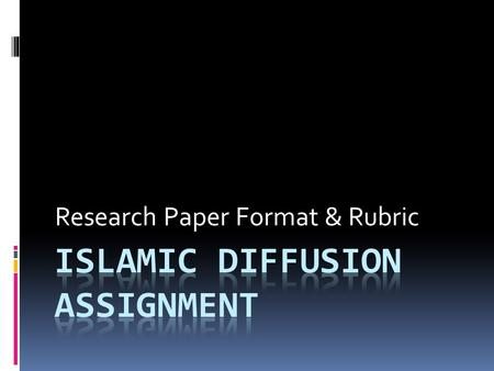 Research Paper Format & Rubric. When, approximately, did Islam make inroads into your assigned region? Where is your region and important cities that.