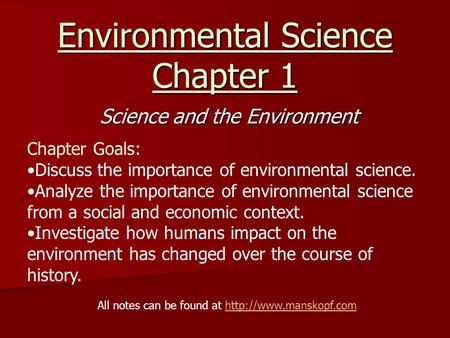 Environmental Science Chapter 1 Science and the Environment Chapter Goals: Discuss the importance of environmental science. Analyze the importance of environmental.