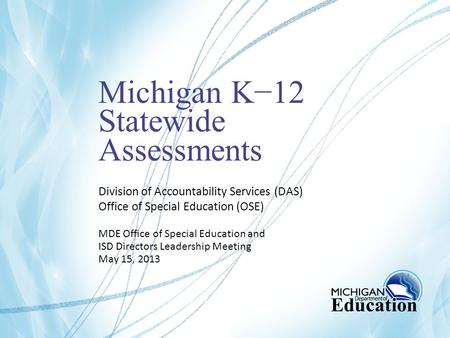 Michigan K−12 Statewide Assessments Division of Accountability Services (DAS) Office of Special Education (OSE) MDE Office of Special Education and ISD.