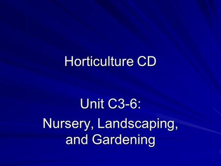Horticulture CD Unit C3-6: Nursery, Landscaping, and Gardening.