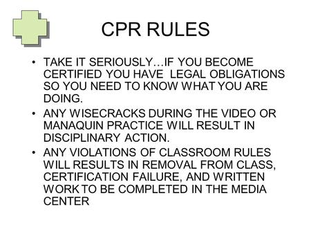CPR RULES TAKE IT SERIOUSLY…IF YOU BECOME CERTIFIED YOU HAVE LEGAL OBLIGATIONS SO YOU NEED TO KNOW WHAT YOU ARE DOING. ANY WISECRACKS DURING THE VIDEO.