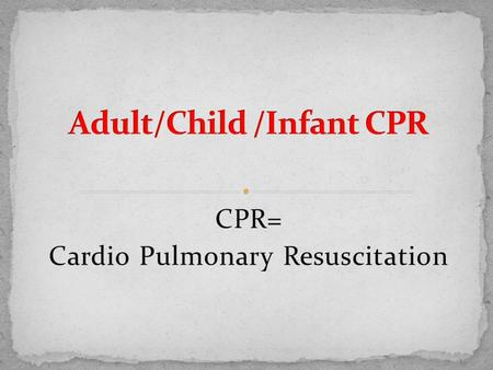 CPR= Cardio Pulmonary Resuscitation. Reasons to learn CPR: +After someone stops breathing, or the heart stops beating, he or she can survive for only.