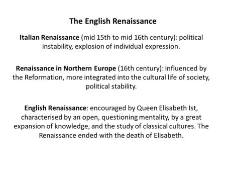 The English Renaissance Italian Renaissance (mid 15th to mid 16th century): political instability, explosion of individual expression. Renaissance in Northern.