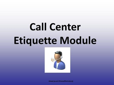 Call Center Etiquette Module Adeel javed (OnecallSolutions)