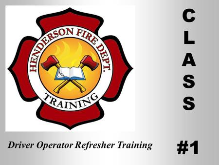 Driver Operator Refresher Training C L A S #1 Operating Emergency Vehicles Class #1 Henderson Fire Department Defensive Driving Refresher Training REVIEW.