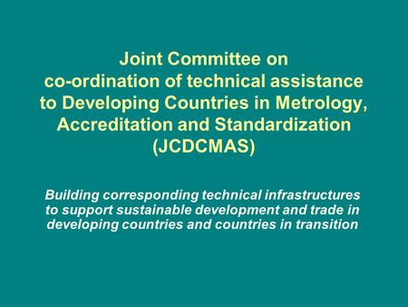 Joint Committee on co-ordination of technical assistance to Developing Countries in Metrology, Accreditation and Standardization (JCDCMAS) Building corresponding.