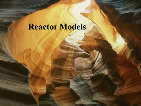Reactor Models. Mixed Batch Reactors Mass Balance Rate Accumulated Rate In Rate Out Rate Generated =-+ 0 0 Rate Accumulated Rate Generated = Rate Generated.