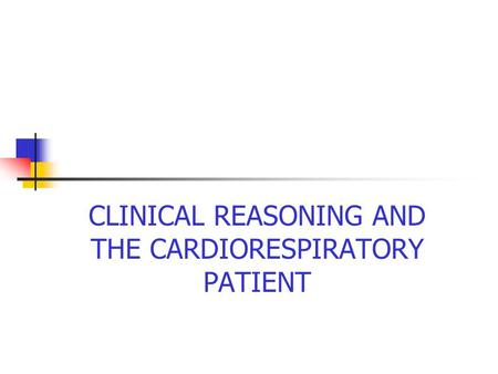 CLINICAL REASONING AND THE CARDIORESPIRATORY PATIENT.