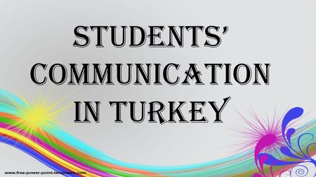 STUDENTS' COMMUNICATION IN TURKEY. TURKEY SPAIN 21 students from Turkey 16 girls, 5 boys (6th grade students – 11 year old children) Our English teacher.