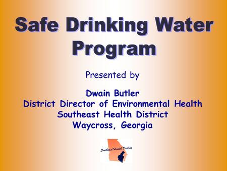 Presented by Dwain Butler District Director of Environmental Health Southeast Health District Waycross, Georgia.