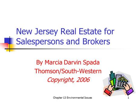 Chapter 13 Environmental Issues1 New Jersey Real Estate for Salespersons and Brokers By Marcia Darvin Spada Thomson/South-Western Copyright, 2006.