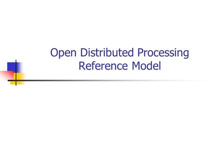Open Distributed Processing Reference Model. Outline Introduction Viewpoints System model: objects and infrastructure Services and functions, transparencies.