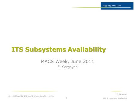 ITS Subsystems Availability MACS Week, June 2011 E. Sargsyan PP-110620-a-ESA_ITS_MACS_Week_June2011.pptm E. Sargsyan ITS Subsystems Availability 1.