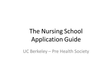 The Nursing School Application Guide UC Berkeley – Pre Health Society.