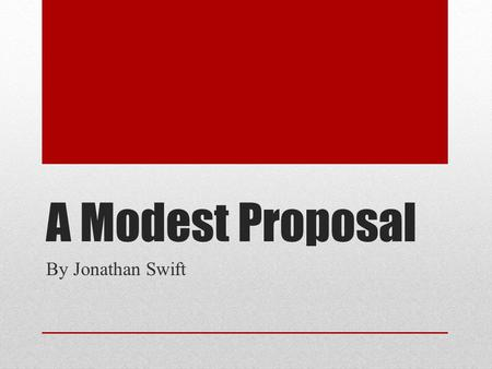 A Modest Proposal By Jonathan Swift. What specific situations or occurrences do you find unjust or unacceptable? List at least 3. (Social, Political,