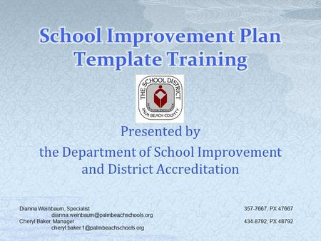 Presented by the Department of School Improvement and District Accreditation Dianna Weinbaum, Specialist357-7667, PX 47667