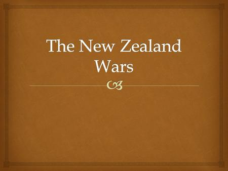 The New Zealand Wars.