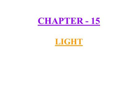 CHAPTER - 15 LIGHT. 1) Light travels along a straight line :- Activity :- Light a candle and fix it on a table. Take a piece of straight pipe or a rubber.