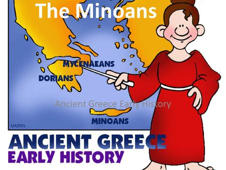 The Minoans Ancient Greece Early History. The Greeks were great sailors. As the Greeks were out and about, sailing the Mediterranean Sea in search of.