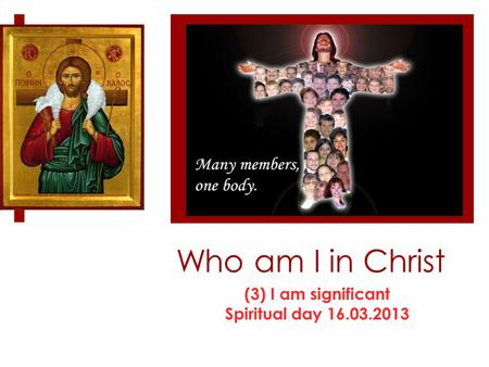 Who am I in Christ (3) I am significant Spiritual day 16.03.2013.
