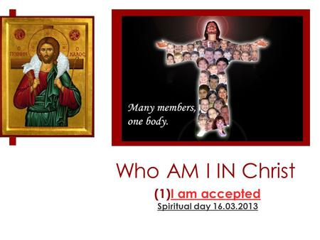 Who AM I IN Christ (1)I am accepted Spiritual day 16.03.2013.