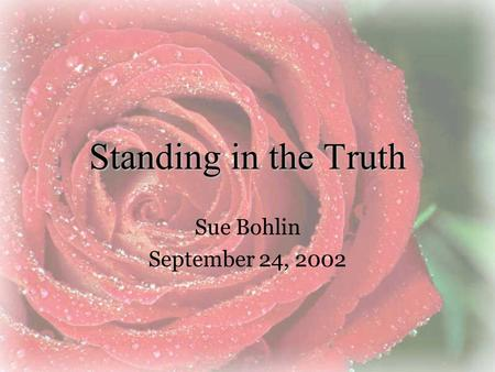 Standing in the Truth Sue Bohlin September 24, 2002.