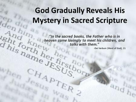 "God Gradually Reveals His Mystery in Sacred Scripture ""In the sacred books, the Father who is in heaven came lovingly to meet his children, and talks with."