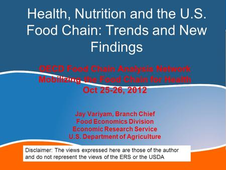 Health, Nutrition and the U.S. Food Chain: Trends and New Findings OECD Food Chain Analysis Network Mobilizing the Food Chain for Health Oct 25-26, 2012.