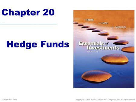 Chapter 20 Hedge Funds Copyright © 2010 by The McGraw-Hill Companies, Inc. All rights reserved.McGraw-Hill/Irwin.