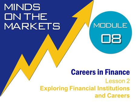Careers in Finance Lesson 2 Exploring Financial Institutions and Careers.