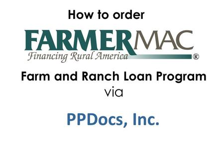 PPDocs, Inc. How to order Farm and Ranch Loan Program via.